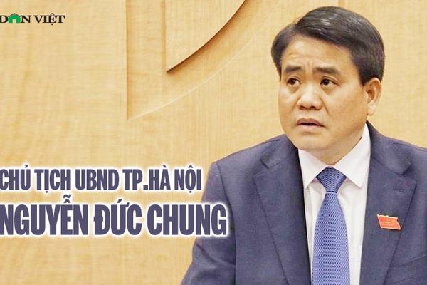 Chủ tịch Hà Nội Nguyễn Đức Chung, quá trình công tác và những phát ngôn đáng chú ý
