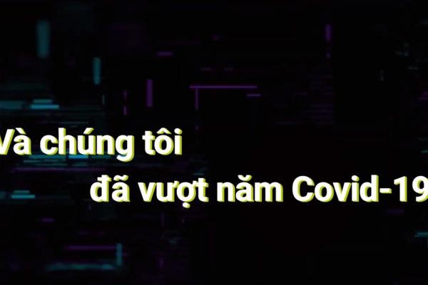 Video: Và chúng tôi đã vượt năm Covid-19 như thế...