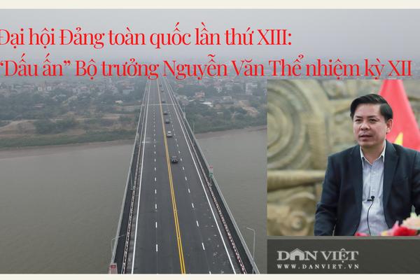 """Đại hội Đảng XIII: """"Dấu ấn"""" Bộ trưởng Nguyễn Văn Thể nhiệm kỳ XII"""
