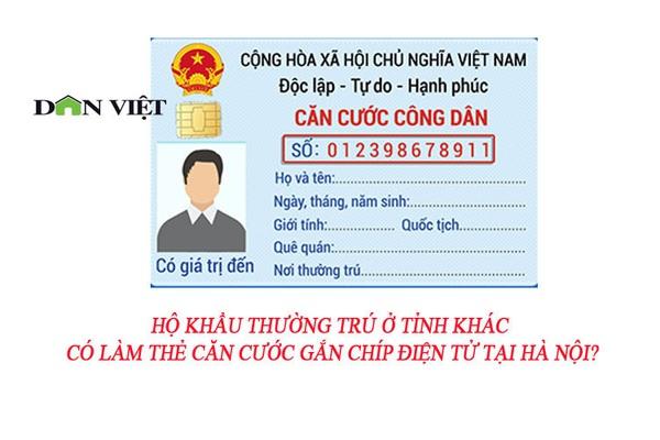 Hộ khẩu thường trú ở tỉnh khác có làm thẻ Căn cước gắn chíp điện tử tại Hà Nội?