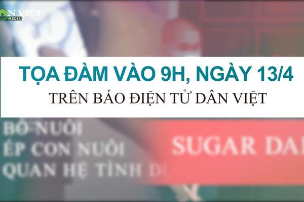 Tọa đàm trực tuyến: Hậu quả khôn lường trong mối quan hệ Sugar Daddy - Sugar Baby