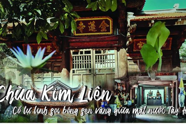Chùa Kim Liên-sen vàng nổi trên mặt nước Hồ Tây, hội tụ tinh hoa của nghệ thuật kiến trúc Việt Nam