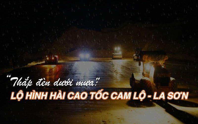 """""""Thắp đèn dưới mưa"""" - Lộ hình hài cao tốc Cam Lộ - La Sơn"""