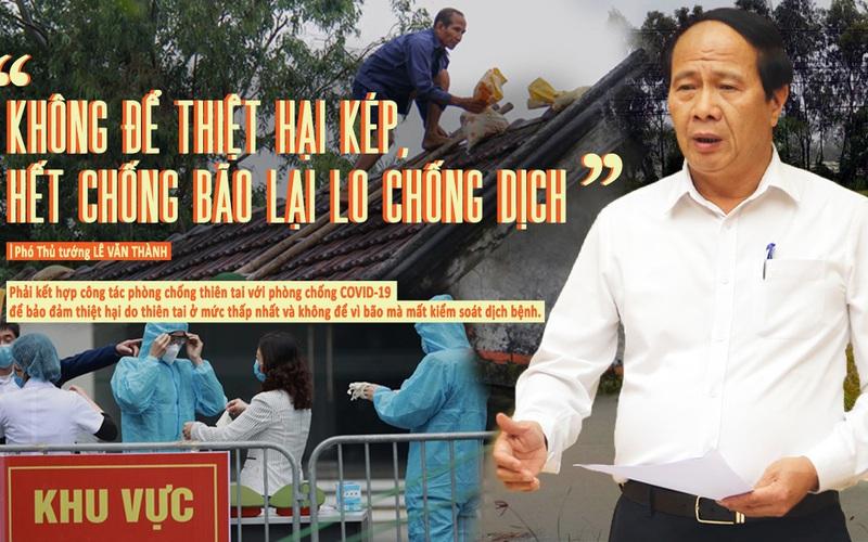 """Phó Thủ tướng Lê Văn Thành: """"Không để thiệt hại kép, hết chống bão lại lo chống dịch"""""""